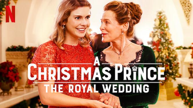 A Christmas Prince: The Royal Wedding (2018) - Netflix   Flixable